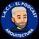 L.A.C.T. -El Podcast- Arquitectura
