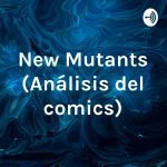 New Mutants - Análisis del Comics