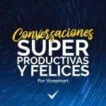 Conversaciones Súper Productivas y Felices
